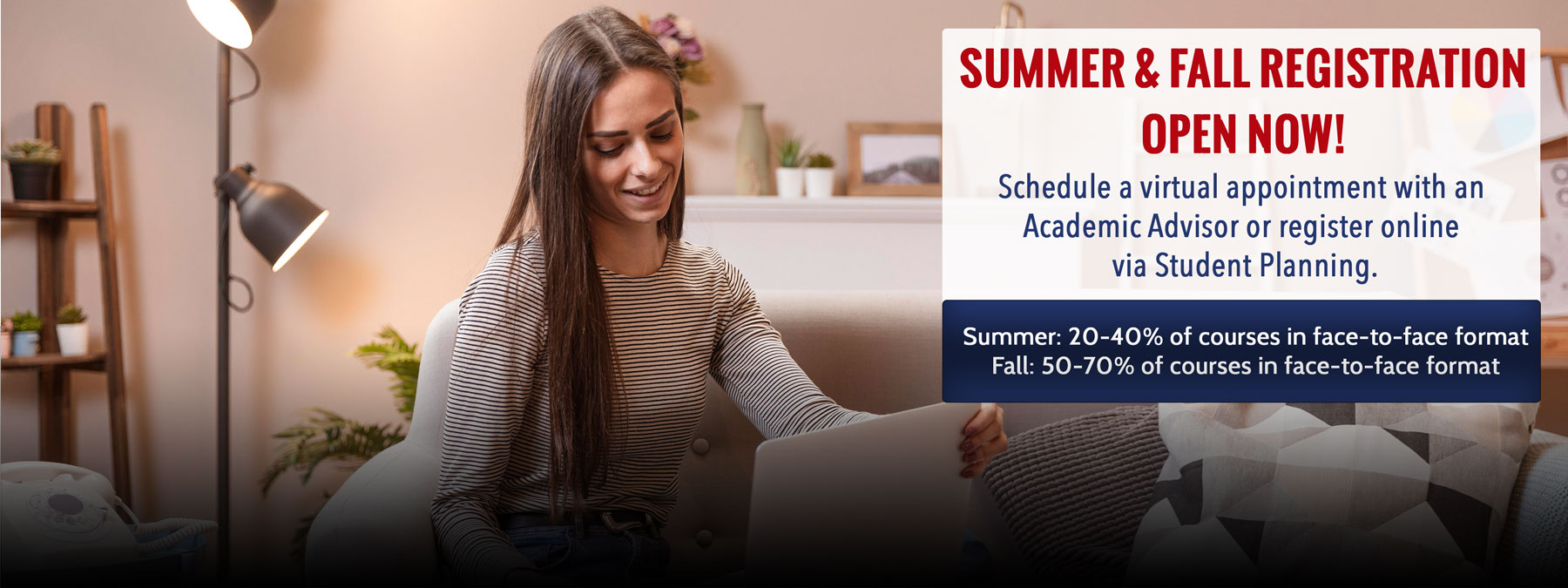 Female student sitting on a sofa smiling at the screen of an open laptop. Informative text: Summer and Fall Registration Opens Monday, April 5th with some face-to-face format courses in each semester.